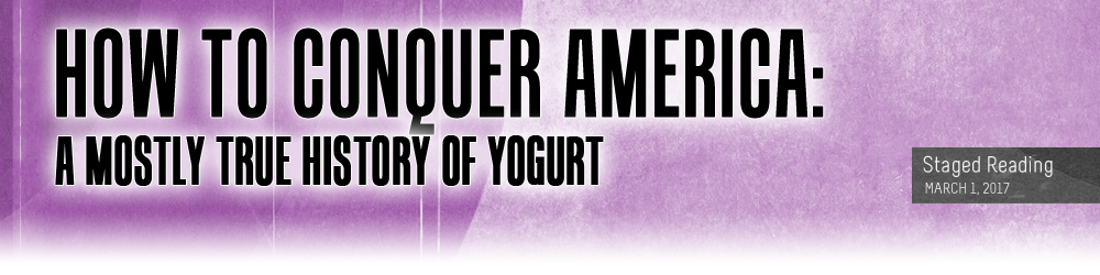 David Myer's How to Conquer America: A Mostly True History of Yogurt